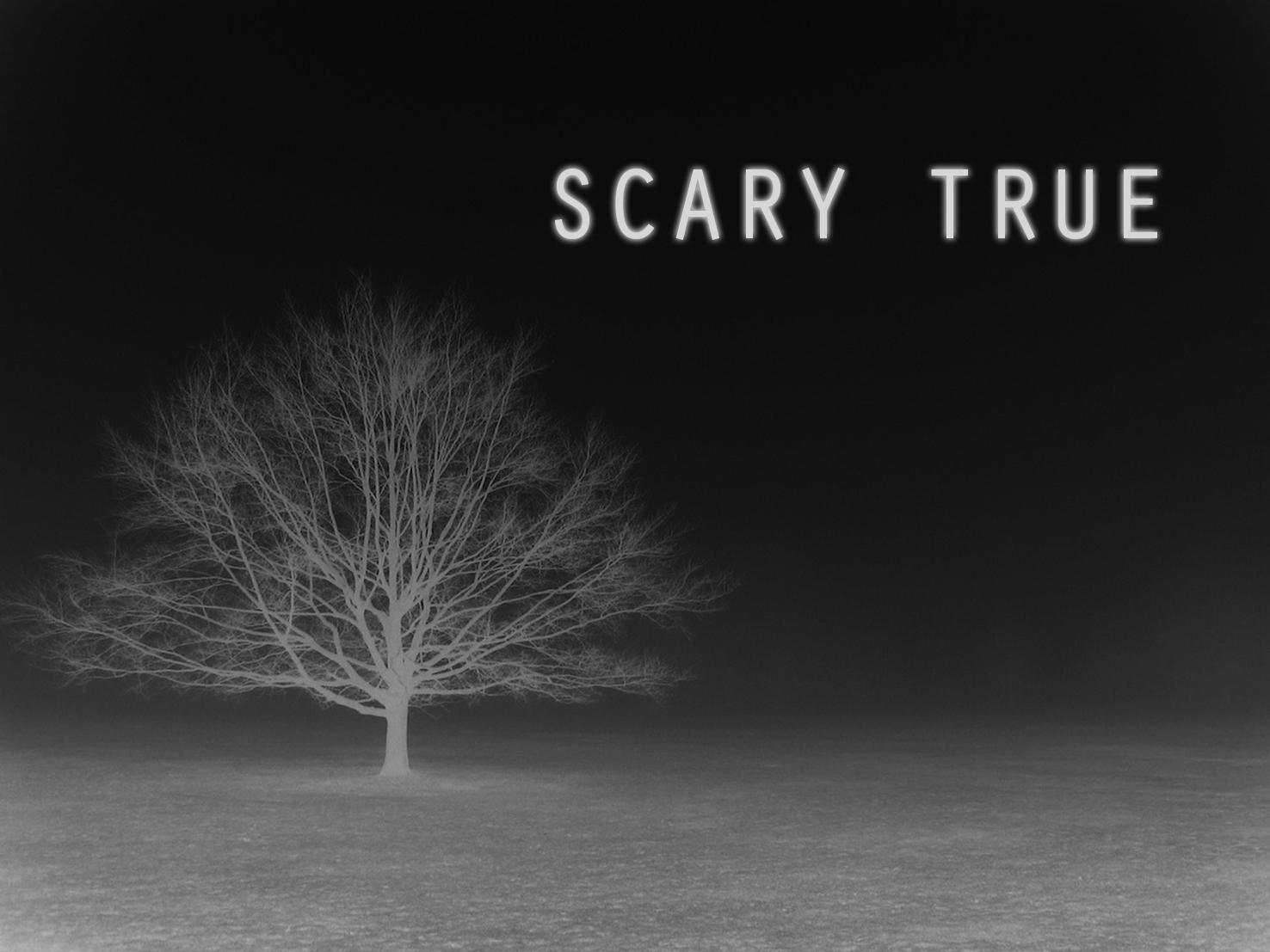 Scary True